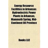Energy Resource Facilities in Arkansas by , 9781158690268