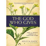 The God Who Gives by Kapic, Kelly M.; Borger, Justin L. (CON), 9780310520269