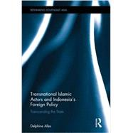 Transnational Islamic Actors and IndonesiaÆs Foreign Policy: Transcending the State by Alles; Delphine, 9780415560269