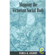 Mapping the Victorian Social Body by Gilbert, Pamela K., 9780791460269