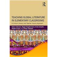 Teaching Global Literature in Elementary Classrooms: A Critical Literacy and Teacher Inquiry Approach by Wissman; Kelly, 9781138190269