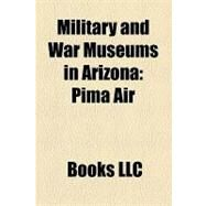 Military and War Museums in Arizon : Pima Air by , 9781156220269