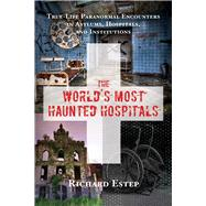 The World's Most Haunted Hospitals by Estep, Richard, 9781632650269