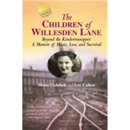Children of Willesden Lane : Beyond the Kindertransport: A Memoir of Music, Love, and Survival by Golabek, Mona; Cohen, Lee, 9780446690270