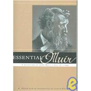 Essential Muir : A Selection of John Muir's Best Writings by White, Fred D., 9781597140270