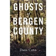 Ghosts of Bergen County by Cann, Dana, 9781941040270