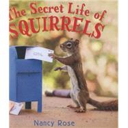 The Secret Life of Squirrels by Rose, Nancy, 9780316370271