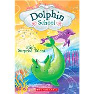 Flip's Surprise Talent (Dolphin School #4) by Hapka, Catherine, 9780545750271