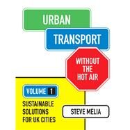 Urban Transport Without the Hot Air: Sustainable Solutions for Uk Cities by Melia, Steve, 9781906860271