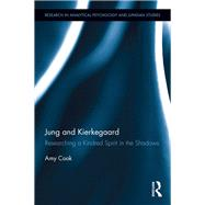 Jung and Kierkegaard: Researching a Kindred Spirit in the Shadows by Cook; Amy, 9781138680272