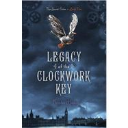 Legacy of the Clockwork Key by Bailey, Kristin, 9781442440272