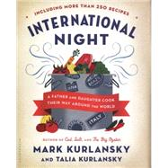 International Night A Father and Daughter Cook Their Way Around the World *Including More than 250 Recipes* by Kurlansky, Mark; Kurlansky, Talia, 9781620400272