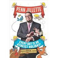 Every Day Is an Atheist Holiday!: More Magical Tales from the Bestselling Author of God, No! by Jillette, Penn, 9780142180273