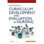 Curriculum Development and Evaluation in Nursing by Keating, Sarah B. , R. N., 9780826130273