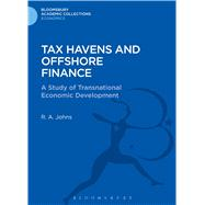Tax Havens and Offshore Finance A Study of Transnational Economic Development by Johns, Richard Anthony, 9781472510273