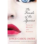 The Female of the Species by Oates, Joyce Carol, 9780156030274