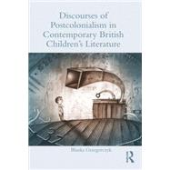 Discourses of Postcolonialism in Contemporary British Children's Literature by Grzegorczyk; Blanka, 9780415720274