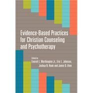 Evidence-based Practices for Christian Counseling and Psychotherapy by Worthington, Everett L., Jr.; Johnson, Eric L.; Hook, Joshua N.; Aten, Jamie D., 9780830840274