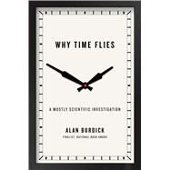Why Time Flies A Mostly Scientific Investigation by Burdick, Alan, 9781416540274