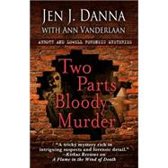 Two Parts Bloody Murder by Danna, Jen J.; Vanderlaan, Ann, 9781432830274