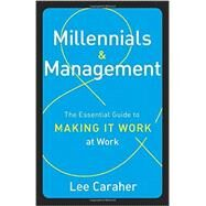 Millennials & Management: The Essential Guide to Making it Work at Work by Carraher,Lee, 9781629560274