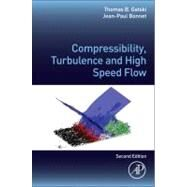 Compressibility, Turbulence and High Speed Flow by Gatski, Thomas B.; Bonnet, Jean-Paul, 9780123970275