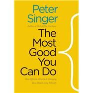 The Most Good You Can Do by Singer, Peter, 9780300180275