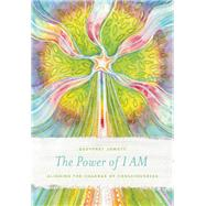 The Power Of I Am Aligning the Chakras of Consciousness by Jowett, Geoffrey; Nolton, Faith, 9781611250275