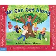 We Can Get Along: A Child's Book of Choices by Payne, Lauren Murphy; Iwai, Melissa, 9781631980275