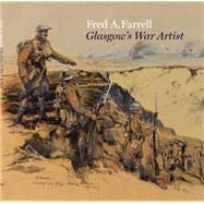 Fred A. Farrell Glasgow's War Artist by Hayes, Fiona; Meacock, Joanna; Roberts, Mark, 9781781300275