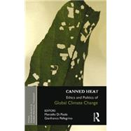 Canned Heat: Ethics and Politics of Global Climate Change by Di Paola; Marcello, 9781138020276