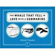 The Whale That Fell in Love With a Submarine by Nosaka, Akiyuki; Provata-Carlone, Mika; Takemori, Ginny Tapley, 9781782690276