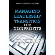 Managing Leadership Transition for Nonprofits Passing the Torch to Sustain Organizational Excellence (Paperback) by Dym, Barry; Egmont, Susan; Watkins, Laura, 9780134770277