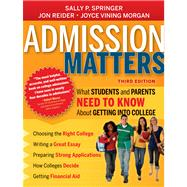 Admission Matters : What Students and Parents Need to Know about Getting into College by Springer, Sally P.; Reider, Jon; Morgan, Joyce Vining, 9781118450277