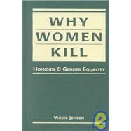 Why Women Kill: Homicide and Gender Equality by Jensen, Vickie, 9781588260277