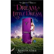 Dream a Little Dream The Silver Trilogy by Gier, Kerstin; Bell, Anthea, 9781627790277