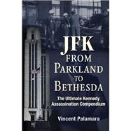 JFK - From Parkland to Bethesda by Palamara, Vincent Michael, 9781634240277