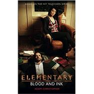Elementary: Blood and Ink by Christopher, Adam, 9781785650277