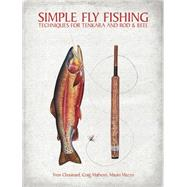 Simple Fly Fishing Techniques for Tenkara and Rod and Reel by Chouinard, Yvon; Mathews, Craig; Mazzo, Mauro; Prosek, James; Chatham, Russell, 9781938340277