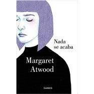 Nada se acaba/ Life Before Man by Atwood, Margaret Eleanor, 9788426400277