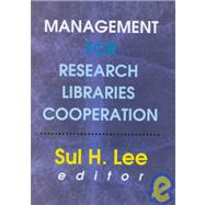 Management for Research Libraries Cooperation by Lee; Sul H, 9780789010278