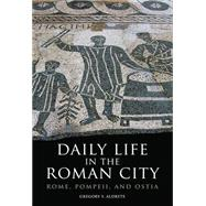 Daily Life in the Roman City: Rome, Pompeii, and Ostia by Aldrete, Gregory S., 9780806140278