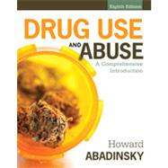 Drug Use and Abuse A Comprehensive Introduction by Abadinsky, Howard, 9781285070278