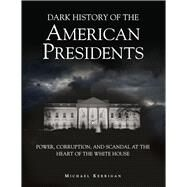 Dark History of the American Presidents by Kerrigan, Michael, 9781782740278