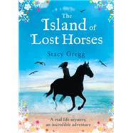 The Island of Lost Horses by Gregg, Stacy, 9780007580279