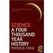 Science A Four Thousand Year History by Fara, Patricia, 9780199580279