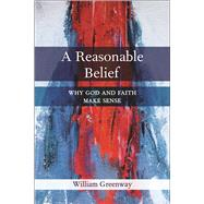 A Reasonable Belief: Why God and Faith Make Sense by Greenway, William, 9780664260279