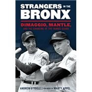 Strangers in the Bronx: Dimaggio, Mantle, and the Changing of the Yankee Guard by O'Toole, Andrew, 9781629370279