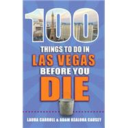 100 Things to Do in Las Vegas Before You Die by Causey, Adam; Carroll, Laura, 9781681060279