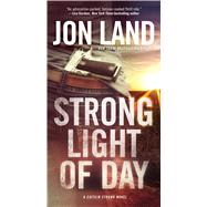 Strong Light of Day A Caitlin Strong Novel by Land, Jon, 9780765370280